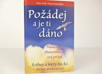 POŽÁDEJ A JE TI DÁNO- Esther a Jerry Hicks a ABRAHAM