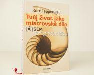 TVŮJ ŽIVOT JAKO MISTROVSKÉ DÍLO - Kurt Tepperwein